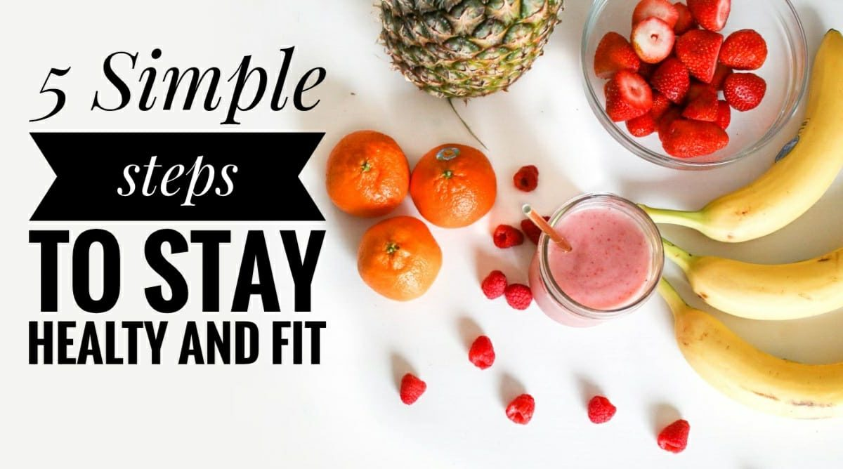 5 Simple Steps to Stay Healthy and Fit.