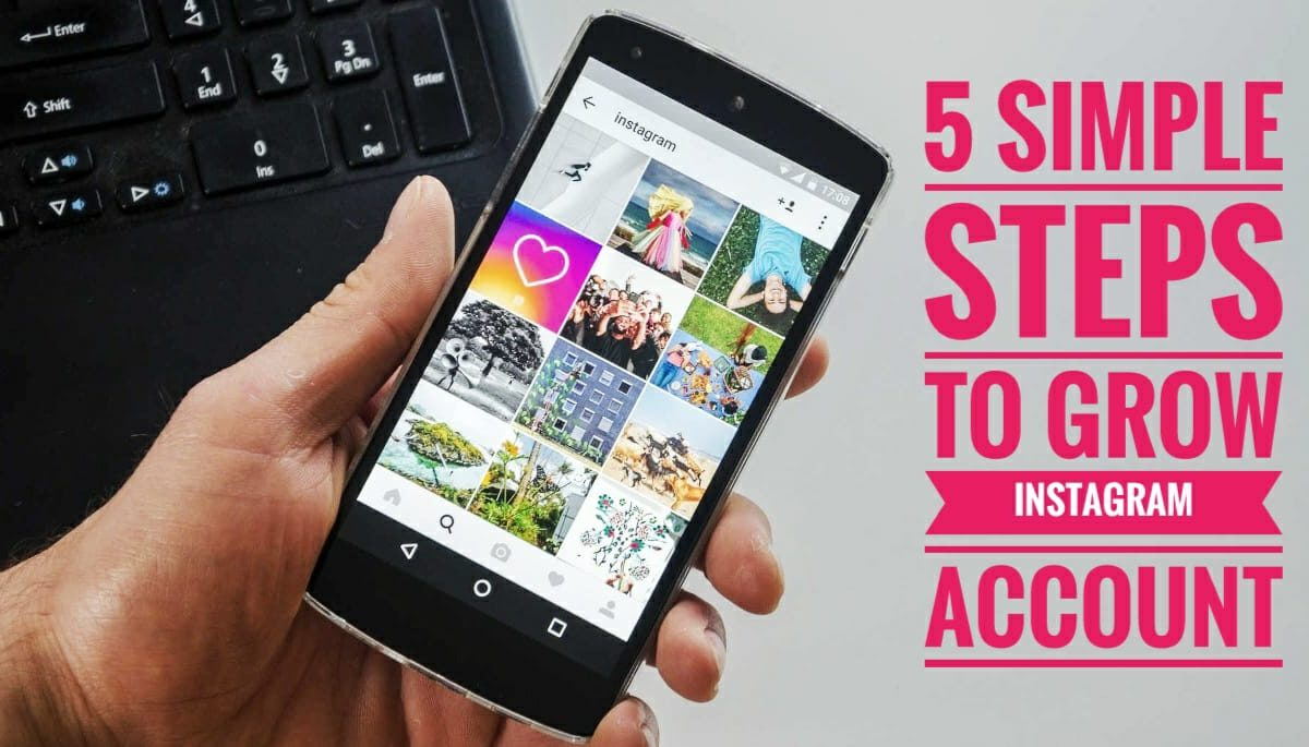 5 Simple Steps To Grow and Market Your Instagram Account