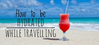 How To Be Hydrated While Travelling?