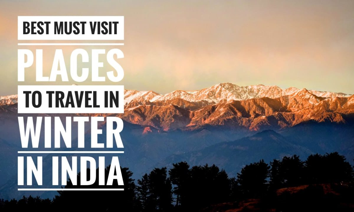 5 Must visit places to travel in Winters in India | Travel Tips