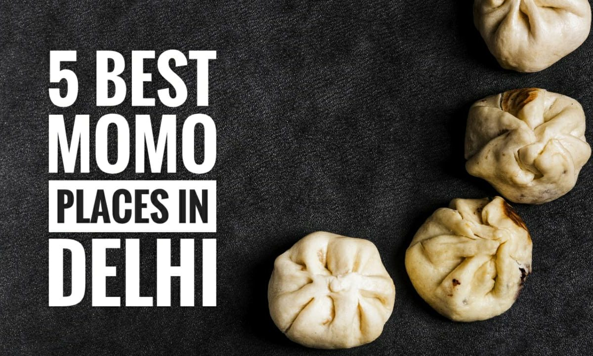 5 Best Momos Places For Momo Lovers In Delhi